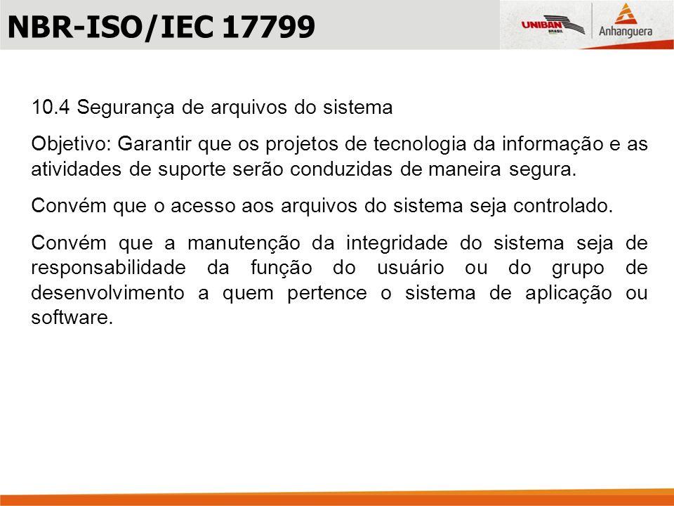 NBR-ISO/IEC 17799 10.4 Segurança de arquivos do sistema