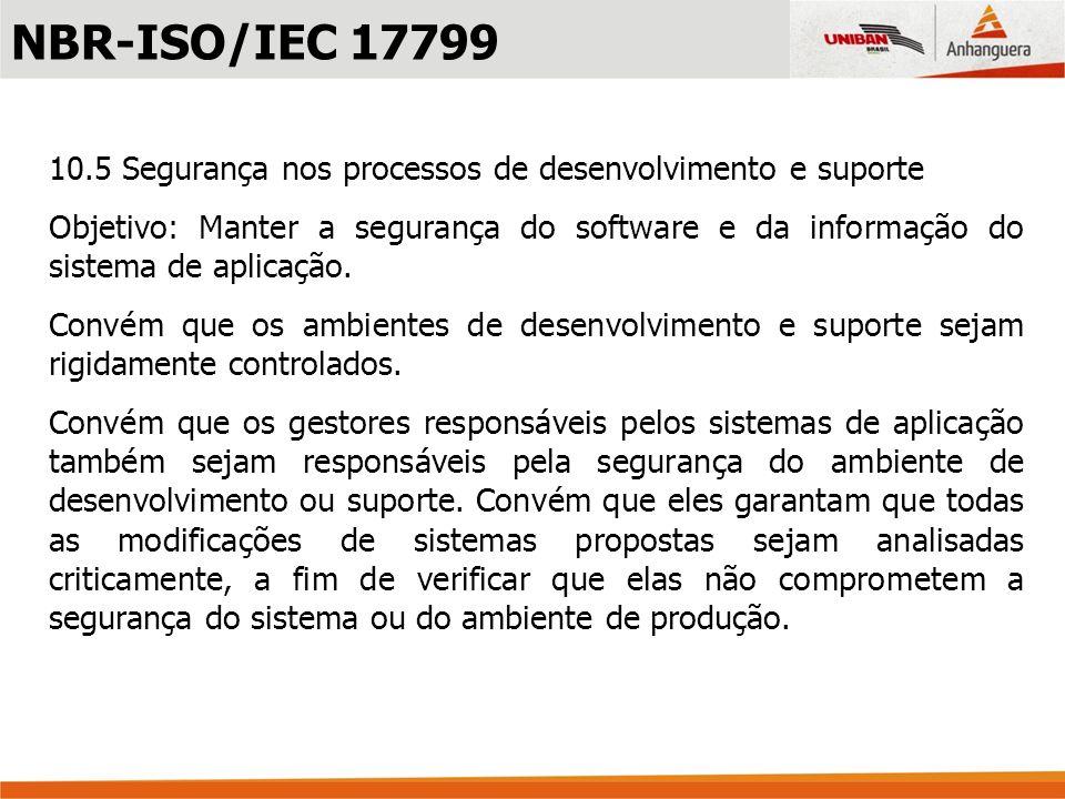 NBR-ISO/IEC 1779910.5 Segurança nos processos de desenvolvimento e suporte.