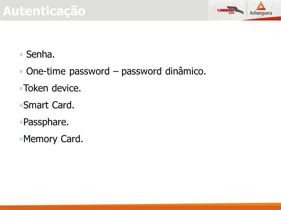 Autenticação Senha. One-time password – password dinâmico.