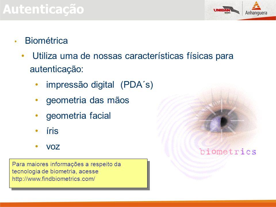 Autenticação Biométrica. Utiliza uma de nossas características físicas para autenticação: impressão digital (PDA´s)