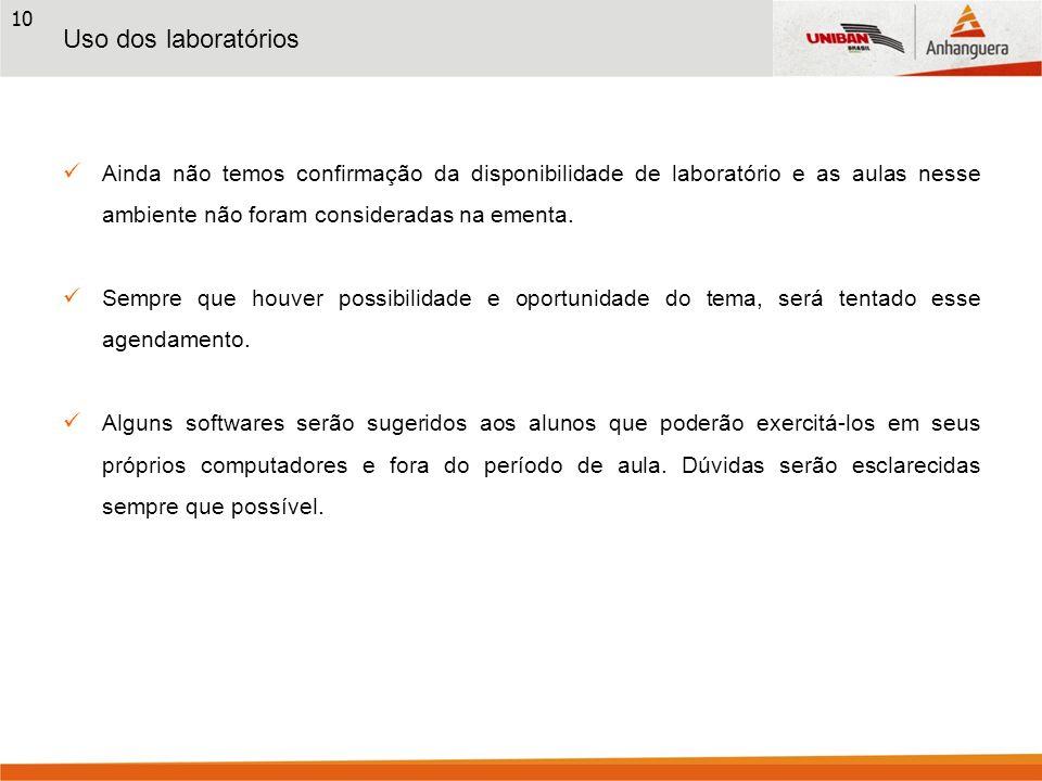 Uso dos laboratórios Ainda não temos confirmação da disponibilidade de laboratório e as aulas nesse ambiente não foram consideradas na ementa.