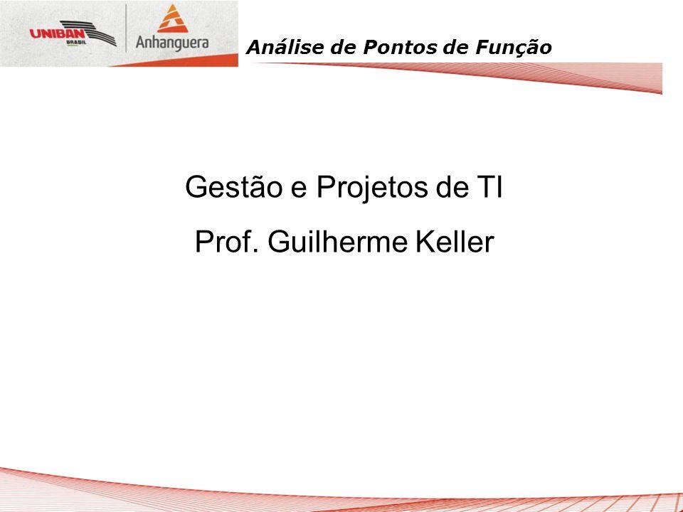 Gestão e Projetos de TI Prof. Guilherme Keller