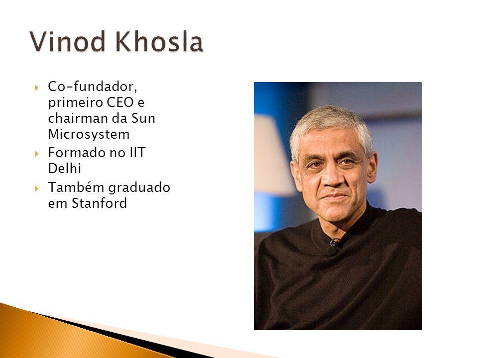 Vinod Khosla Co-fundador, primeiro CEO e chairman da Sun Microsystem