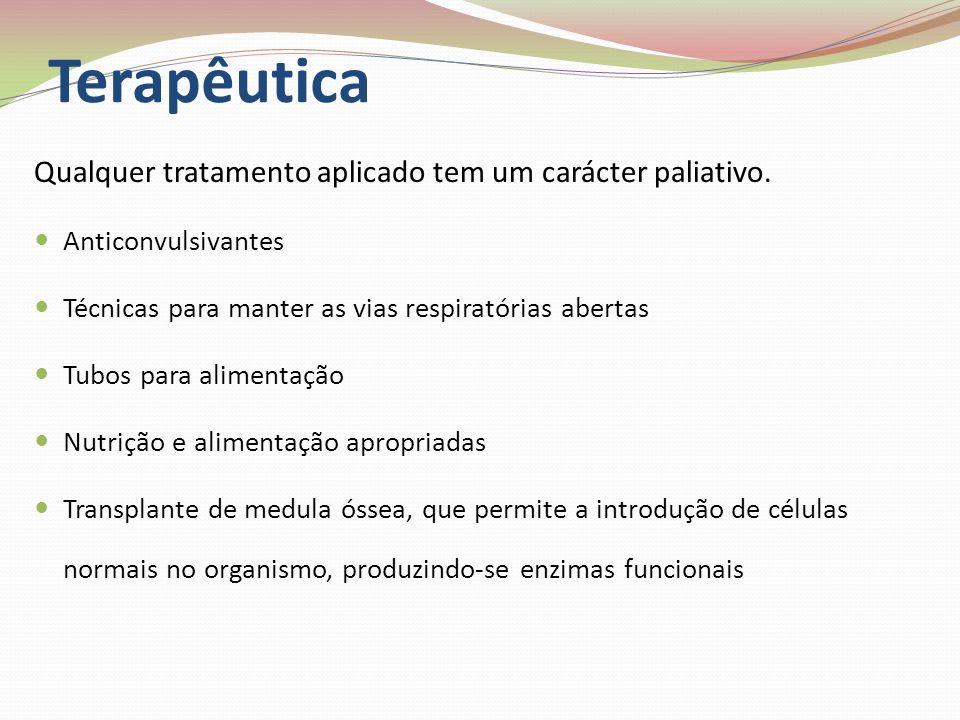 Terapêutica Qualquer tratamento aplicado tem um carácter paliativo.