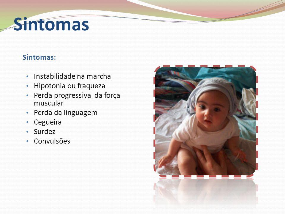 Sintomas Instabilidade na marcha Hipotonia ou fraqueza