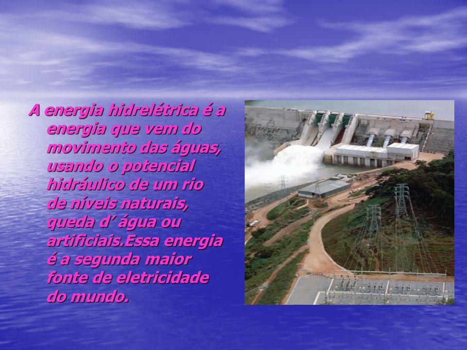 A energia hidrelétrica é a energia que vem do movimento das águas, usando o potencial hidráulico de um rio de níveis naturais, queda d' água ou artificiais.Essa energia é a segunda maior fonte de eletricidade do mundo.