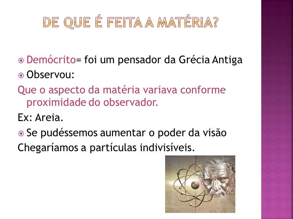 De que é feita a Matéria Demócrito= foi um pensador da Grécia Antiga