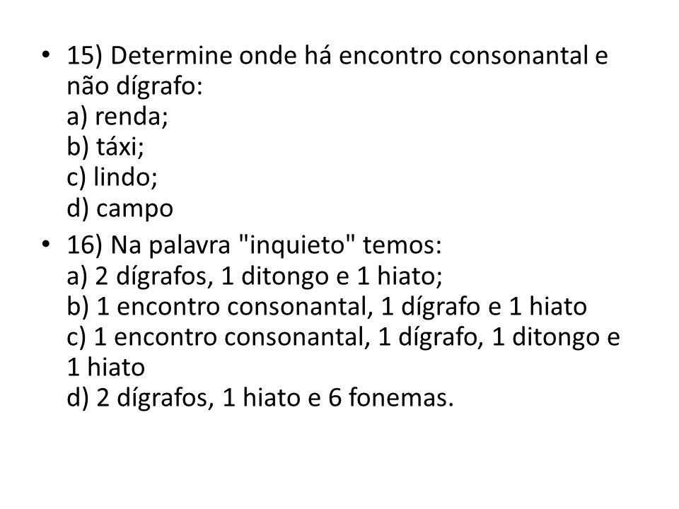 15) Determine onde há encontro consonantal e não dígrafo: a) renda; b) táxi; c) lindo; d) campo