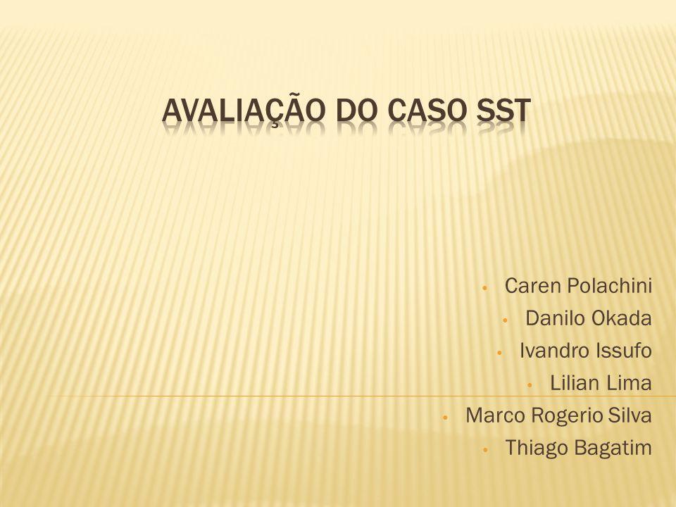 AVALIAÇÃO DO CASO SST Caren Polachini Danilo Okada Ivandro Issufo