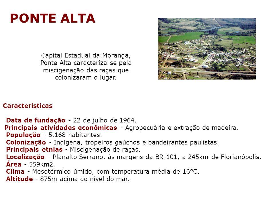 PONTE ALTA Capital Estadual da Moranga, Ponte Alta caracteriza-se pela miscigenação das raças que colonizaram o lugar.