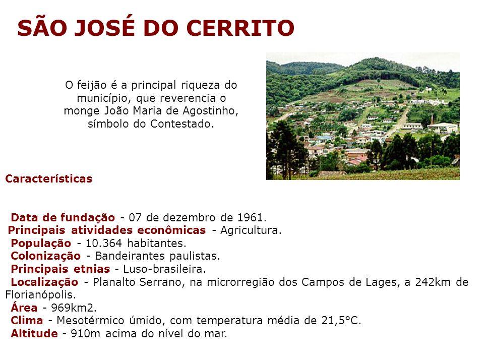 SÃO JOSÉ DO CERRITO O feijão é a principal riqueza do município, que reverencia o monge João Maria de Agostinho, símbolo do Contestado.