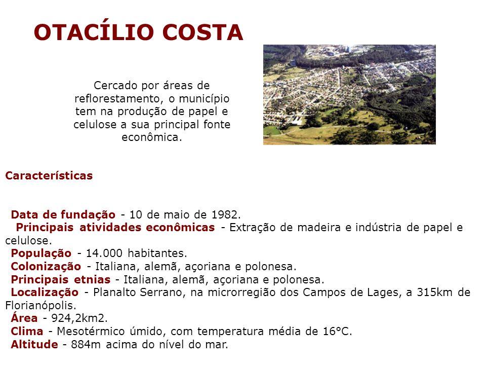 OTACÍLIO COSTA Cercado por áreas de reflorestamento, o município tem na produção de papel e celulose a sua principal fonte econômica.