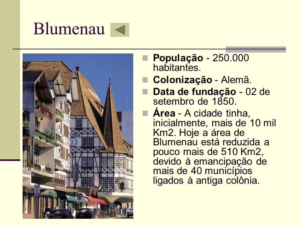 Blumenau População - 250.000 habitantes. Colonização - Alemã.