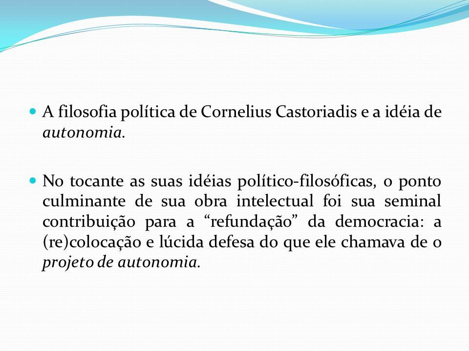 A filosofia política de Cornelius Castoriadis e a idéia de autonomia.