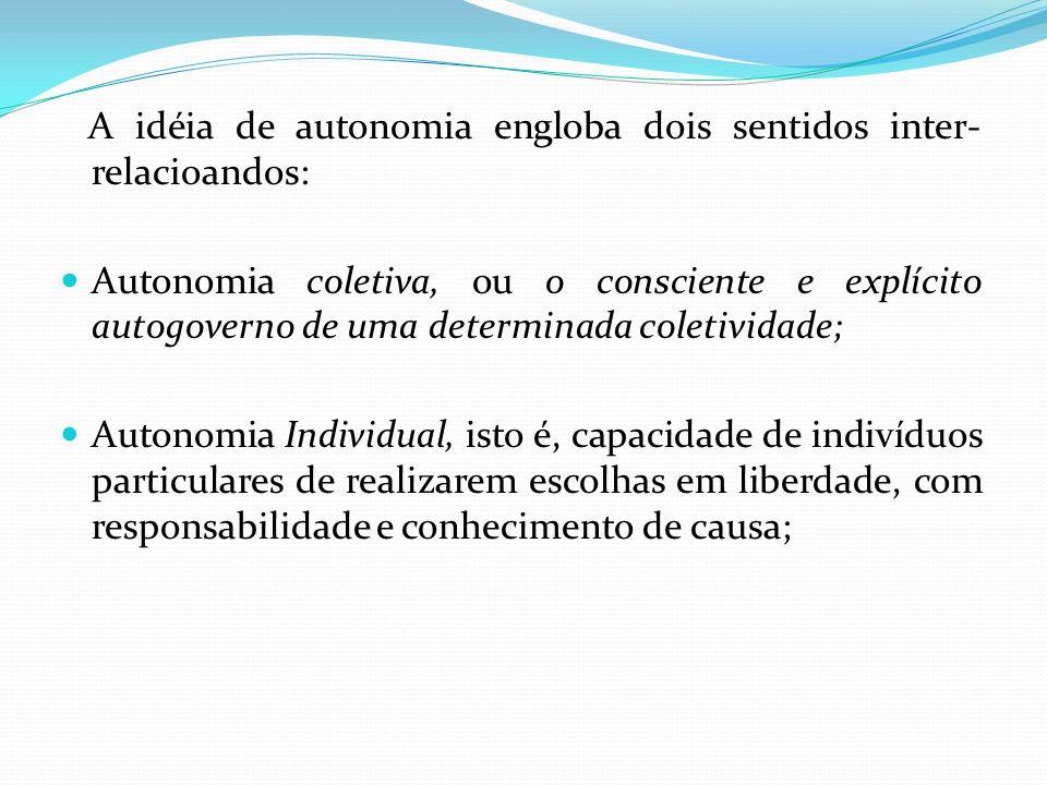 A idéia de autonomia engloba dois sentidos inter-relacioandos: