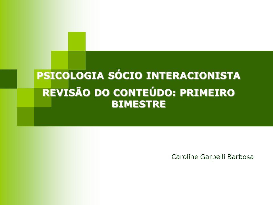 PSICOLOGIA SÓCIO INTERACIONISTA REVISÃO DO CONTEÚDO: PRIMEIRO BIMESTRE