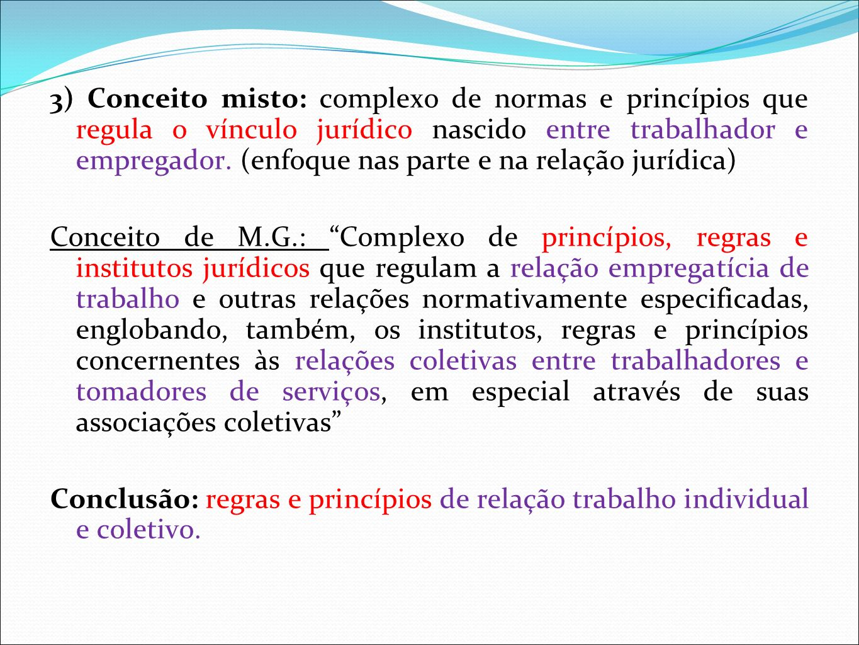 3) Conceito misto: complexo de normas e princípios que regula o vínculo jurídico nascido entre trabalhador e empregador. (enfoque nas parte e na relação jurídica)