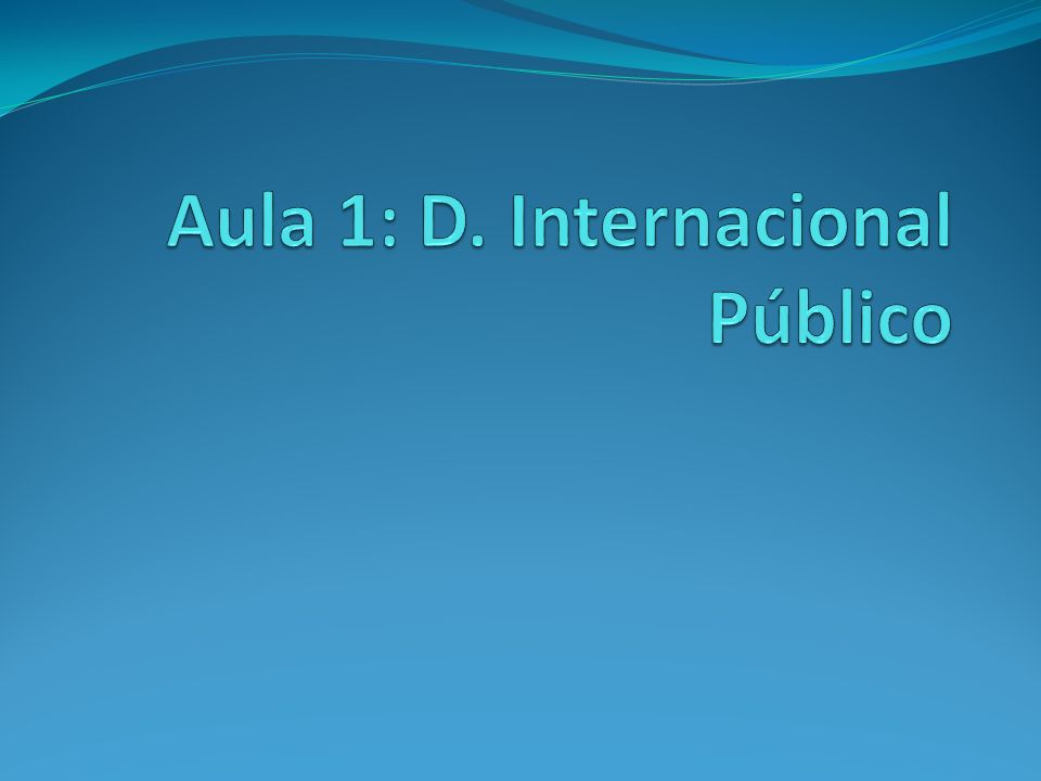 Aula 1: D. Internacional Público