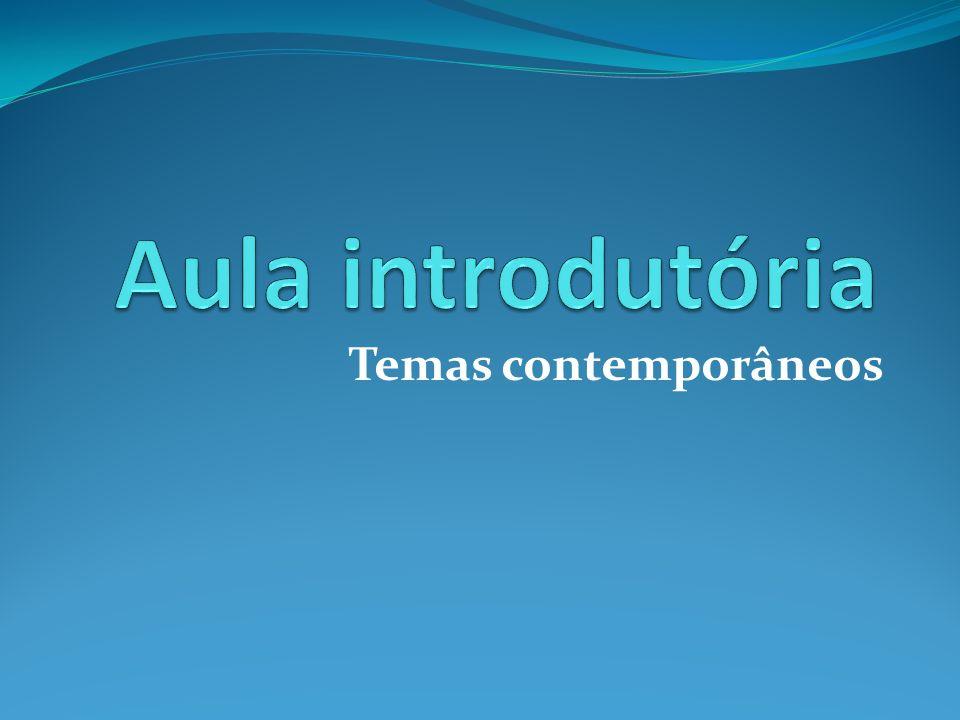 Aula introdutória Temas contemporâneos