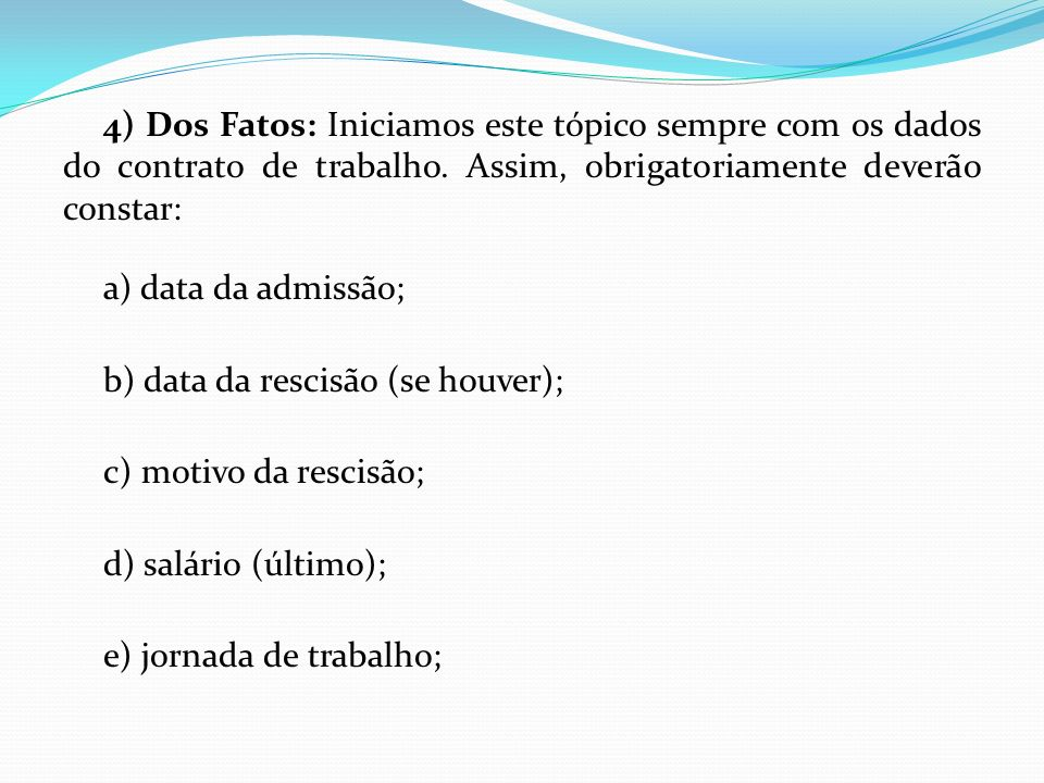 4) Dos Fatos: Iniciamos este tópico sempre com os dados do contrato de trabalho.