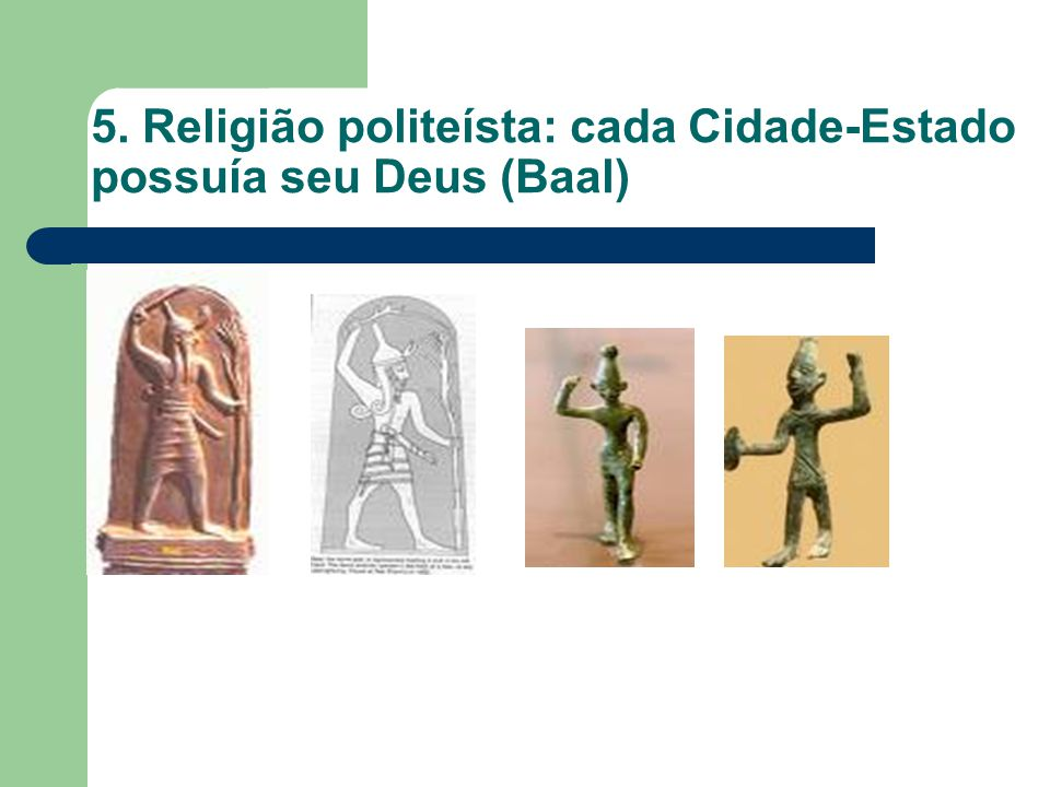 5. Religião politeísta: cada Cidade-Estado possuía seu Deus (Baal)