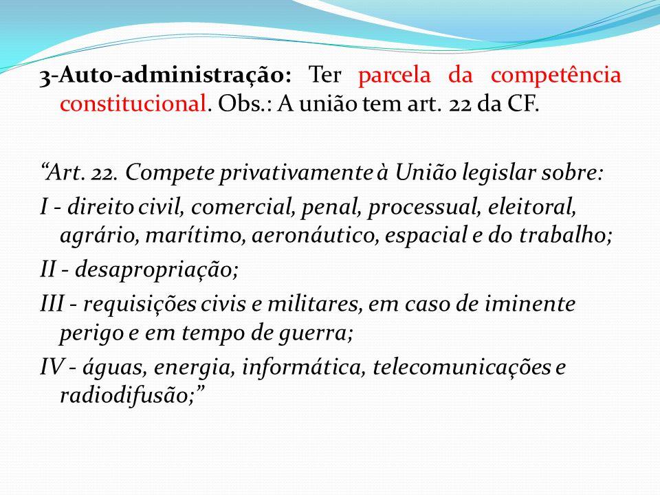 3-Auto-administração: Ter parcela da competência constitucional. Obs