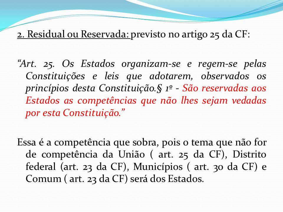 2. Residual ou Reservada: previsto no artigo 25 da CF: Art. 25