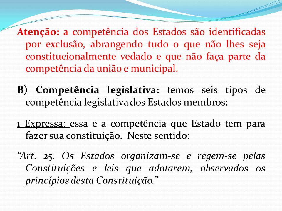 Atenção: a competência dos Estados são identificadas por exclusão, abrangendo tudo o que não lhes seja constitucionalmente vedado e que não faça parte da competência da união e municipal.