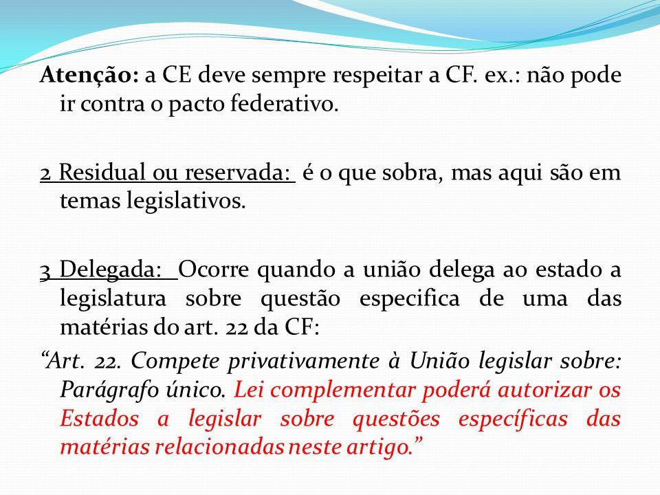 Atenção: a CE deve sempre respeitar a CF. ex