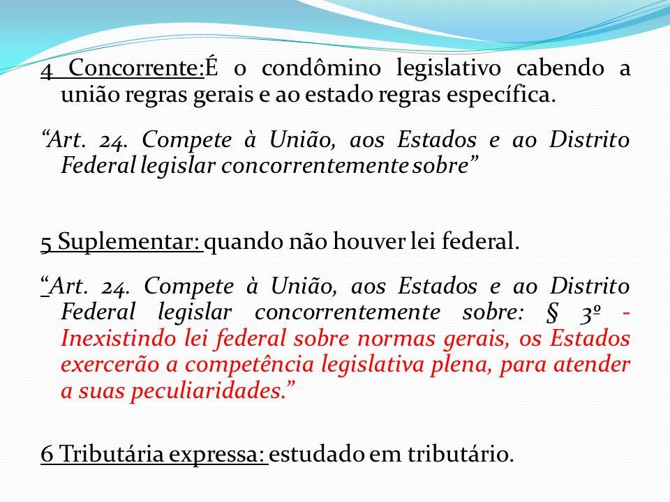 4 Concorrente:É o condômino legislativo cabendo a união regras gerais e ao estado regras específica.