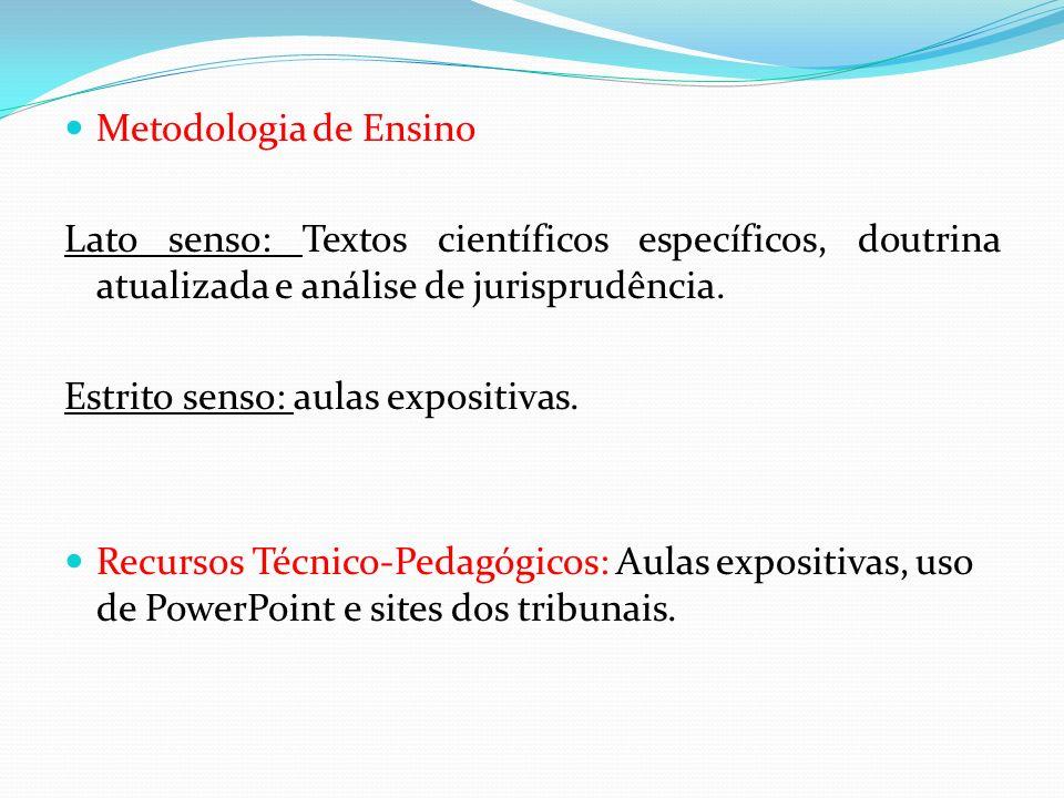 Metodologia de Ensino Lato senso: Textos científicos específicos, doutrina atualizada e análise de jurisprudência.