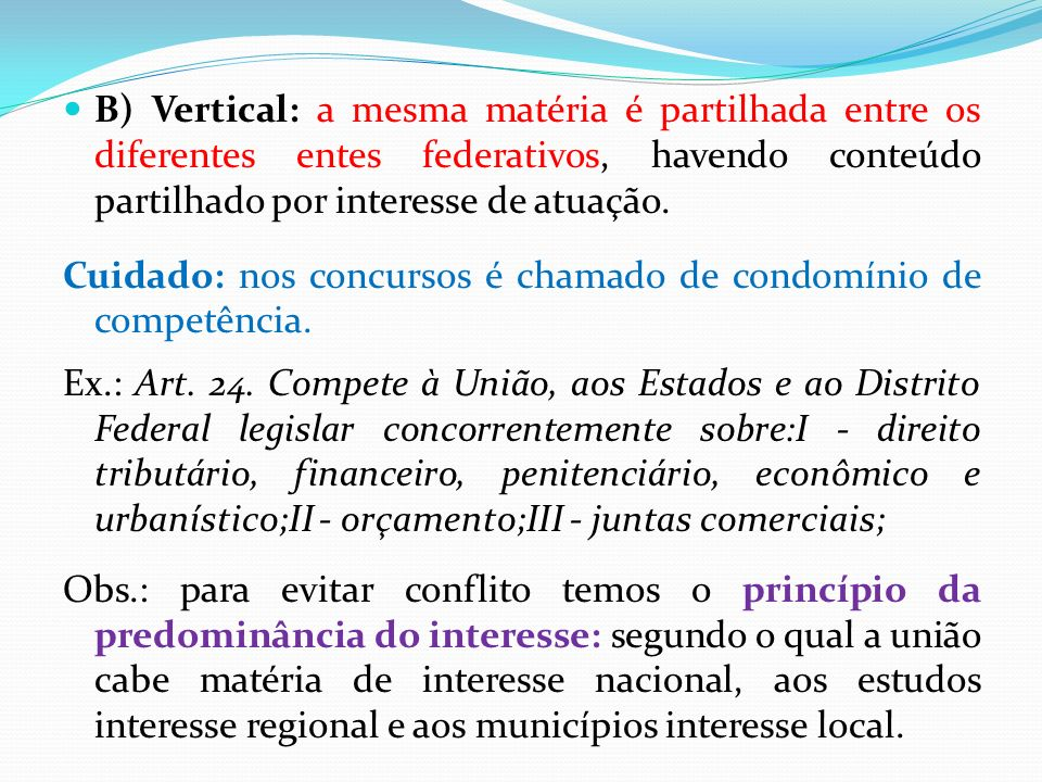 B) Vertical: a mesma matéria é partilhada entre os diferentes entes federativos, havendo conteúdo partilhado por interesse de atuação.