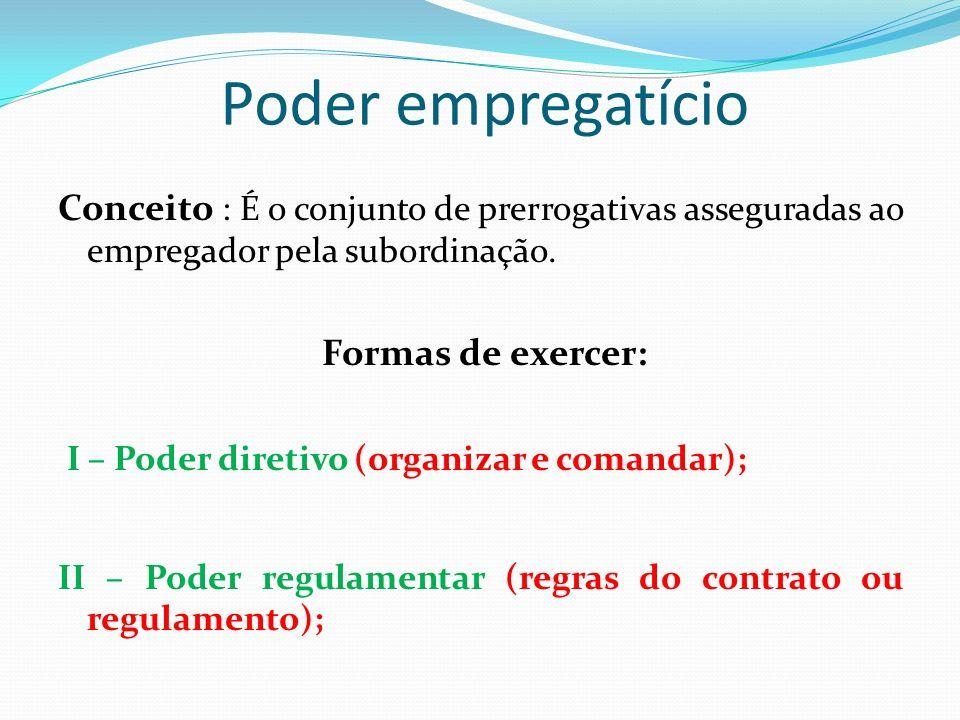 Poder empregatício Conceito : É o conjunto de prerrogativas asseguradas ao empregador pela subordinação.
