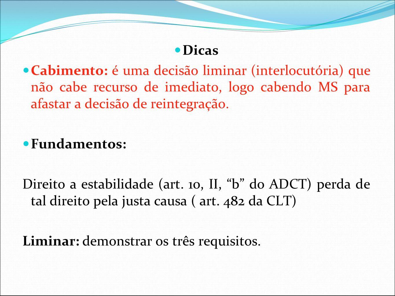 Dicas Cabimento: é uma decisão liminar (interlocutória) que não cabe recurso de imediato, logo cabendo MS para afastar a decisão de reintegração.