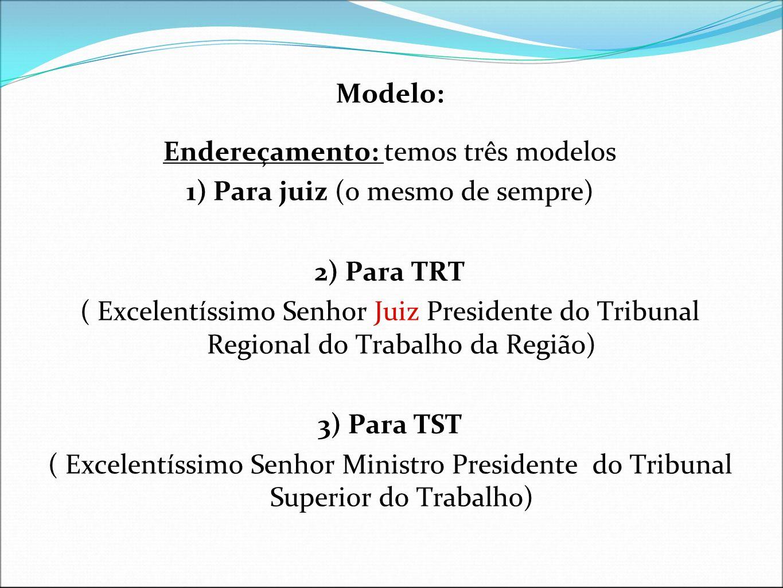 Endereçamento: temos três modelos 1) Para juiz (o mesmo de sempre)