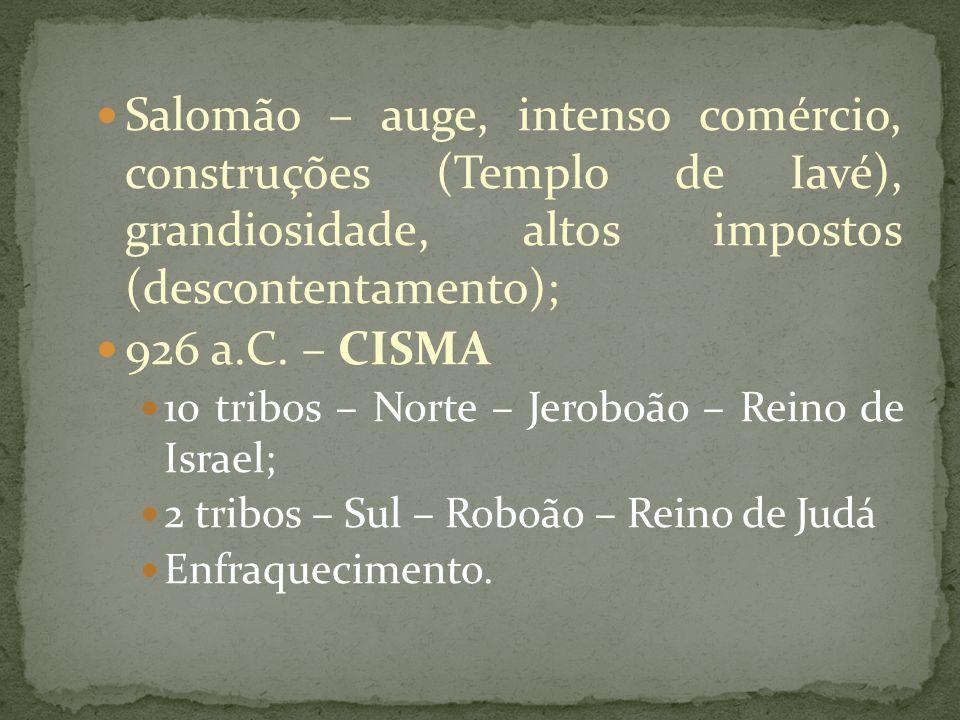 Salomão – auge, intenso comércio, construções (Templo de Iavé), grandiosidade, altos impostos (descontentamento);