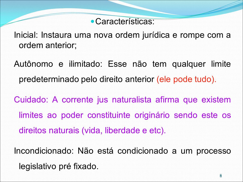 Características: Inicial: Instaura uma nova ordem jurídica e rompe com a ordem anterior;