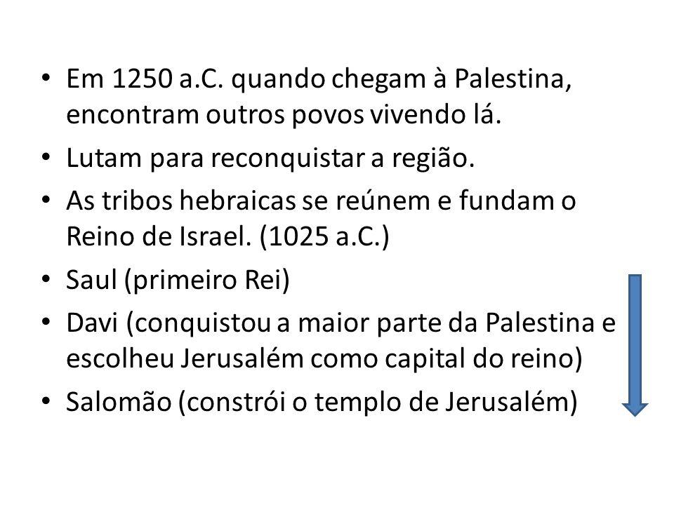Em 1250 a.C. quando chegam à Palestina, encontram outros povos vivendo lá.