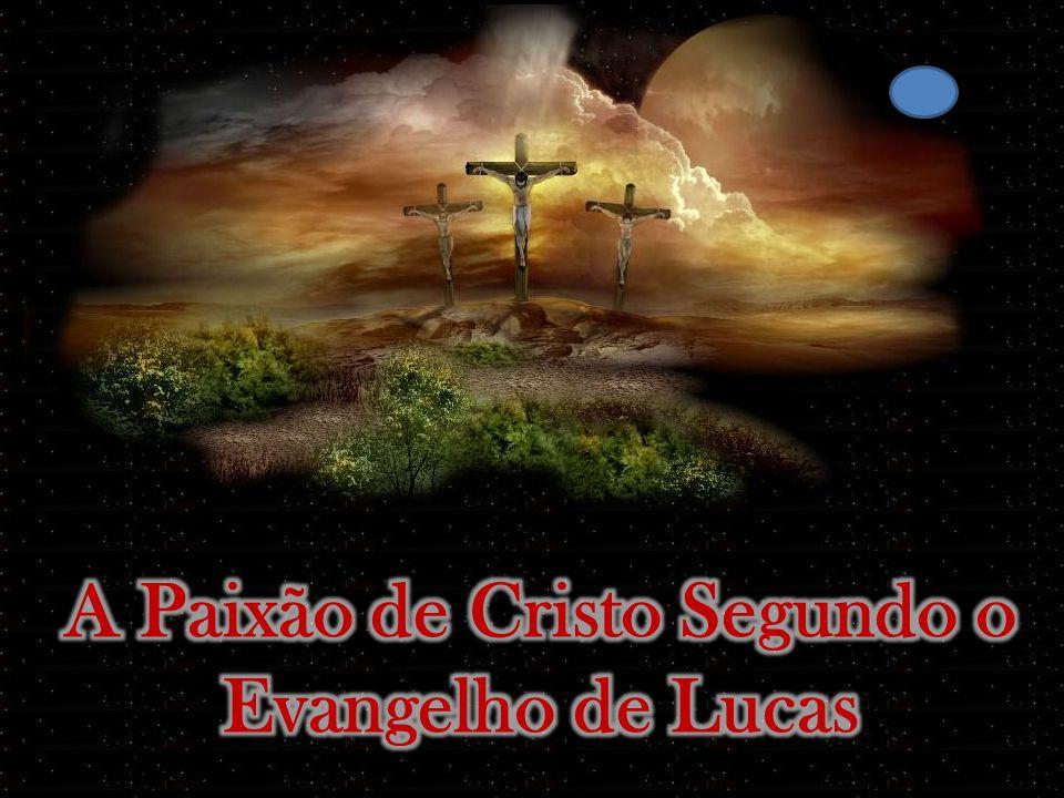 A Paixão de Cristo Segundo o Evangelho de Lucas