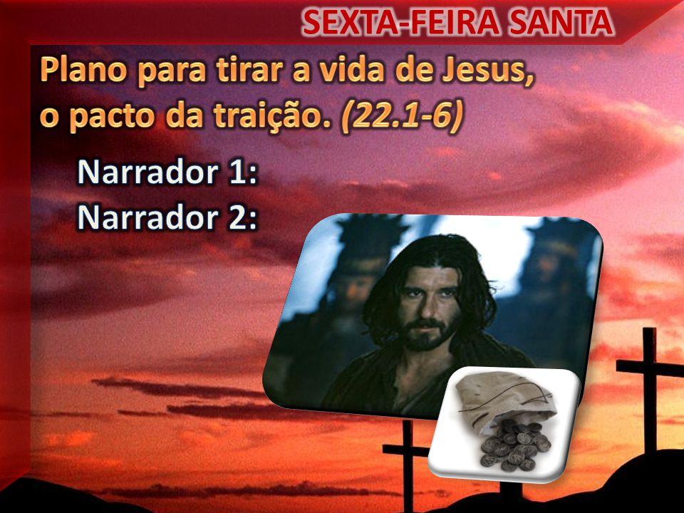 SEXTA-FEIRA SANTA Plano para tirar a vida de Jesus, o pacto da traição.