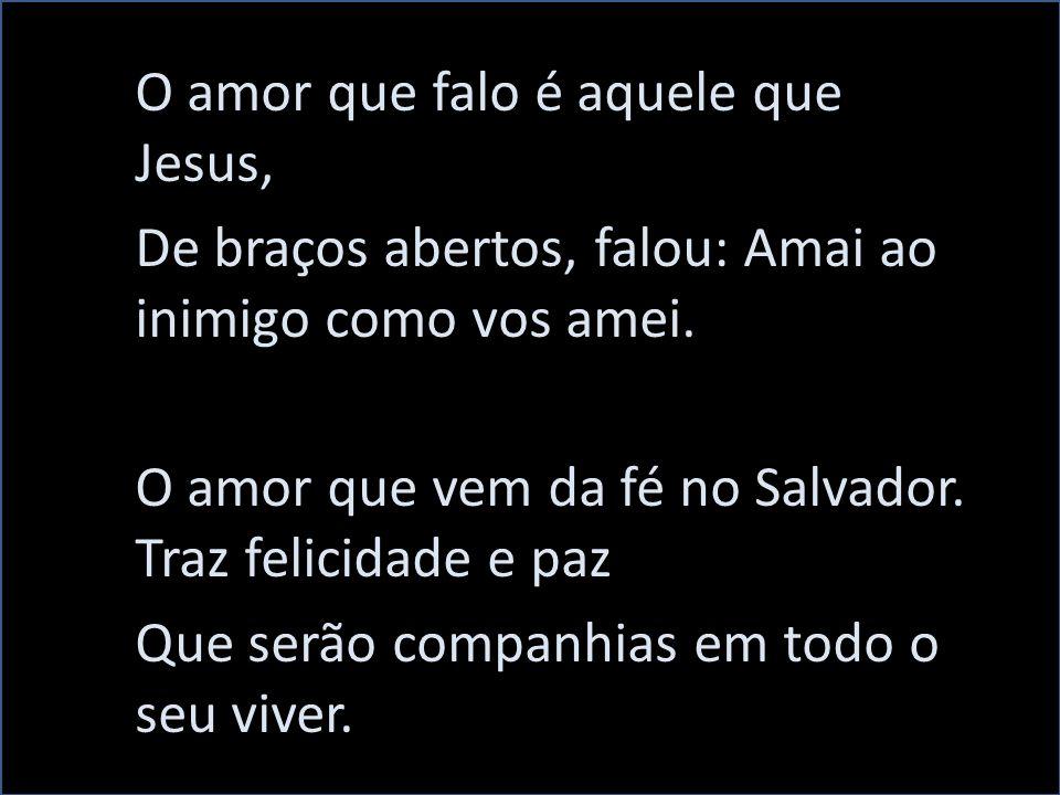 O amor que falo é aquele que Jesus,