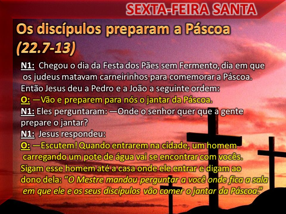 Os discípulos preparam a Páscoa (22.7-13)