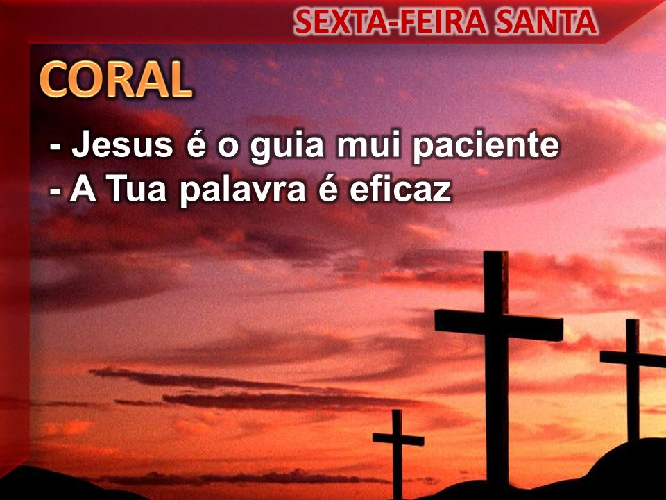 CORAL SEXTA-FEIRA SANTA - Jesus é o guia mui paciente