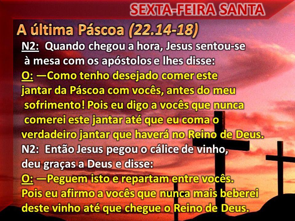 SEXTA-FEIRA SANTA A última Páscoa (22.14-18)
