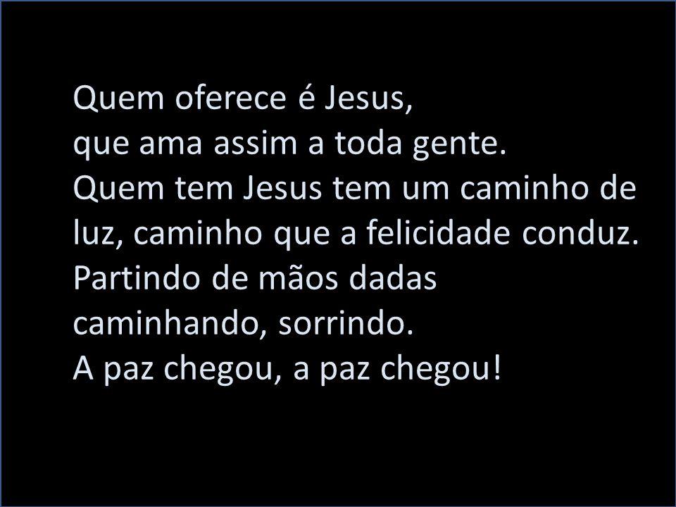 Quem oferece é Jesus, que ama assim a toda gente