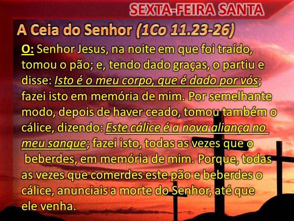 SEXTA-FEIRA SANTA A Ceia do Senhor (1Co 11.23-26)
