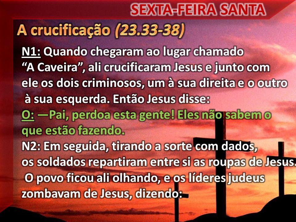 SEXTA-FEIRA SANTA A crucificação (23.33-38)