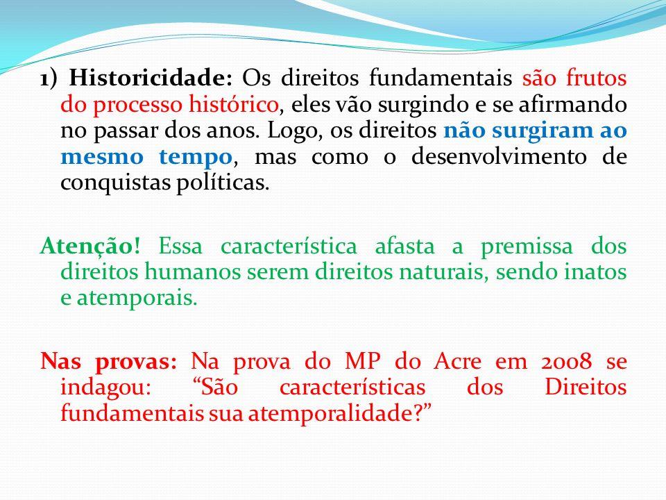 1) Historicidade: Os direitos fundamentais são frutos do processo histórico, eles vão surgindo e se afirmando no passar dos anos.