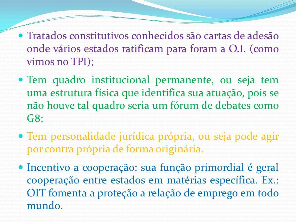 Tratados constitutivos conhecidos são cartas de adesão onde vários estados ratificam para foram a O.I. (como vimos no TPI);