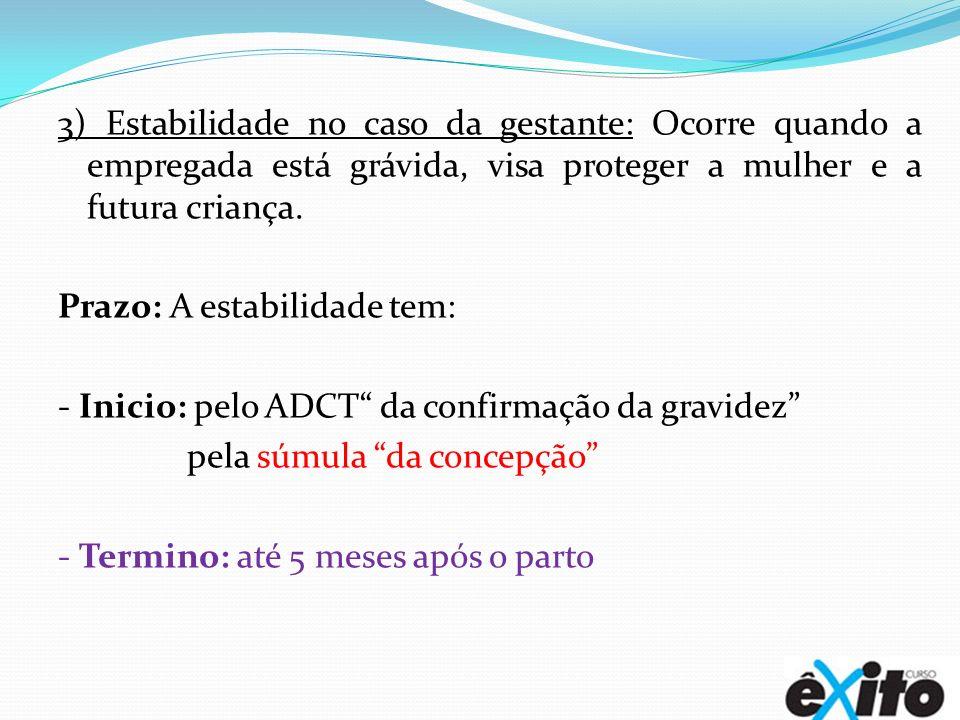 3) Estabilidade no caso da gestante: Ocorre quando a empregada está grávida, visa proteger a mulher e a futura criança.